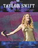 Taylor Swift: Every Day Is a Fairytale: The Unofficial Story