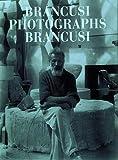 Brancusi photographs Brancusi /