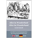 Alice in Wonderland / Alice Im Wunderland: Alice's Classic Adventures in a Bilingual Parallel Text English/German Edition - Die Klassischen Abenteuerby Lewis Carroll