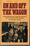 On and off the wagon;: A sober analysis of the temperance movement from the Pilgrims through prohibition