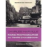 Charles Marville : Paris photographi� au temps d'Haussmannpar Patrice de Moncan