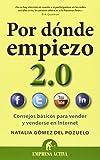 Por dónde empiezo 2.0: Consejos básicos para tener una adecuada presencia en la red (Gestión del conocimiento)