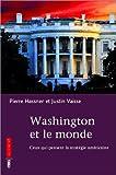 echange, troc Pierre Hassner, Justin Vaïsse - Washington et le monde. Dilemmes d'une superpuissance