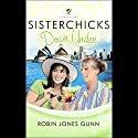 Sisterchicks Down Under Audiobook by Robin Jones Gunn Narrated by Cecelia Riddett