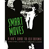 Smart Moves: A Kid's Guide to Self-Defense
