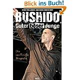Bushido - Guter böser Junge: Die inoffizielle Biografie