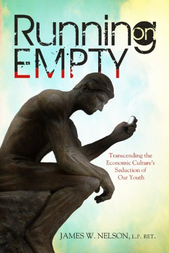 Running on Empty: Transcending the Economic Culture's Seduction of Our Youth, by James W. Nelson