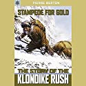 Sterling Point Books: Stampede for Gold: The Story of the Klondike Rush Audiobook by Pierre Berton Narrated by Andy Caploe
