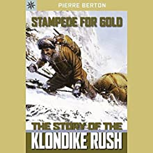 Sterling Point Books: Stampede for Gold: The Story of the Klondike Rush (       UNABRIDGED) by Pierre Berton Narrated by Andy Caploe