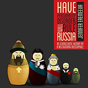 Have Personality Disorder, Will Rule Russia Audiobook