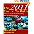 The 2011 Electric Car Guide: Discover The Truth About Owning And Using Electric