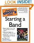 The Complete Idiot's Guide to Starting a Band