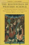 The Beginnings of Western Science: The European Scientific Tradition in Philosophical, Religious, and Institutional Context, 600 B.C. to A.D. 1450 (0226482316) by Lindberg, David C.