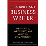Be a Brilliant Business Writer: Write Well, Write Fast, and Whip the Competition ~ Diana Young