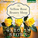 The Yellow Rose Beauty Shop Audiobook by Carolyn Brown Narrated by Laural Merlington