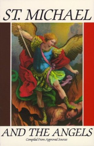 St. Michael and the Angels:  A Month With St. Michael and the Holy Angels, COMPILED FROM APPROVED SOURCES