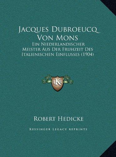 Jacques Dubroeucq Von Mons Jacques Dubroeucq Von Mons: Ein Niederlandischer Meister Aus Der Fruhzeit Des Italieniscein Niederlandischer Meister Aus De