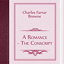 Charles Farrar Browne: A Romance: The Conscript (       UNABRIDGED) by Charles Browne Narrated by Anastasia Bartolo