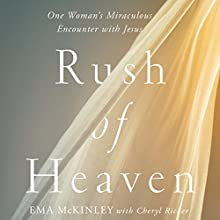 Rush of Heaven: One Woman's Miraculous Encounter with Jesus (       UNABRIDGED) by Ema McKinley Narrated by Devon O'Day