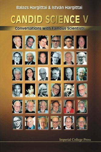 Candid Science V: Conversations With Famous Scientists: Pt. 5