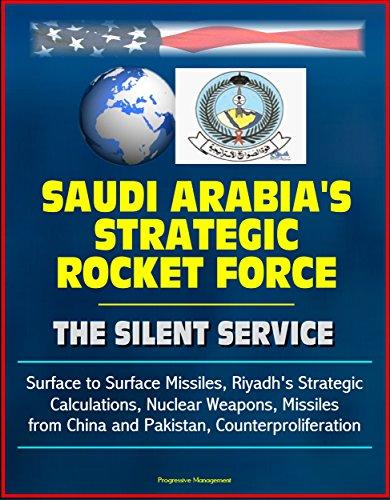 saudi-arabias-strategic-rocket-force-the-silent-service-surface-to-surface-missiles-riyadhs-strategi
