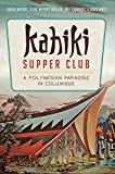 img - for Kahiki Supper Club: A Polynesian Paradise in Columbus (American Palate) book / textbook / text book