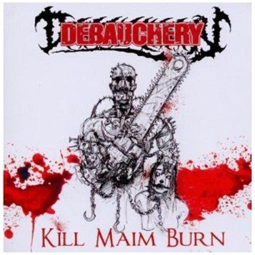 Kill Maim Burn by Debauchery (2010-10-05)