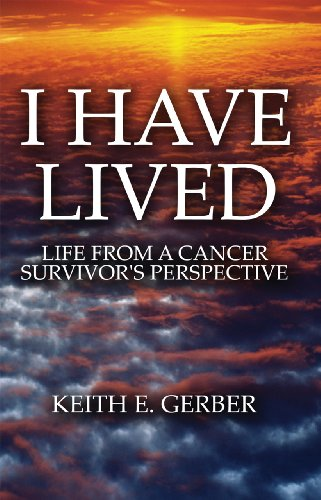 Book: I Have Lived - life from a cancer survivor's perspective by Keith E. Gerber