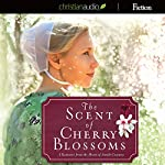 The Scent of Cherry Blossoms: A Romance from the Heart of Amish Country | Cindy Woodsmall