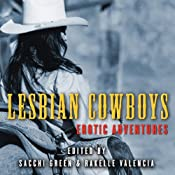 Lesbian Cowboys: Erotic Adventures | [Sacchi Green (editor), Rakelle Valencia (editor), Radclyffe, Jove Belle, Cheyenne Blue, Delilah Devlin]