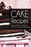 Cake Recipes: Baking Ideas for Tasty and Delicious Chocolate Loaf Cakes