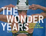 img - for The Wonder Years: Portraits of Athletes Who Never Slow Down by Rickman, Rick, Wares, Donna (2009) Hardcover book / textbook / text book