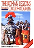 The Roman Legions Recreated In Color Photographs