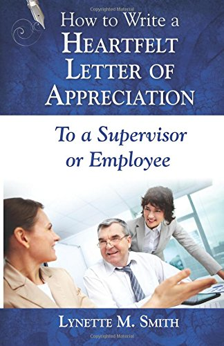 How to Write a Heartfelt Letter of Appreciation to a Supervisor or Employee (Volume 4)