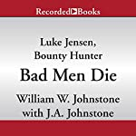 Bad Men Die: Luke Jensen, Bounty Hunter, Book 4 | William W. Johnstone,J. A. Johnstone
