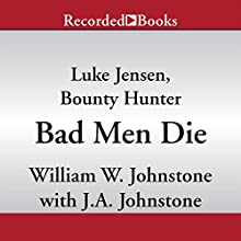 Bad Men Die: Luke Jensen, Bounty Hunter, Book 4 (       UNABRIDGED) by William W. Johnstone, J. A. Johnstone Narrated by Jack Garrett