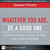 img - for Whatever You Are Be a Good One: To Get from Good to Great You Must Lean How to Get Good book / textbook / text book