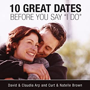 10 Great Dates Before You Say 'I Do' | [David Arp, Claudia Arp, Curt Brown, Natelle Brown]