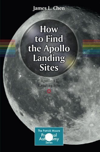 How To Find The Apollo Landing Sites (The Patrick Moore Practical Astronomy Series)