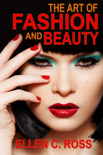 The Art of Fashion and Beauty: What is Beauty and Fashion?, Guide to Perfect Skin, Best Ways to Apply Makeup And How to Choose the Right Hairstyle for Your (Hairstyles How To)