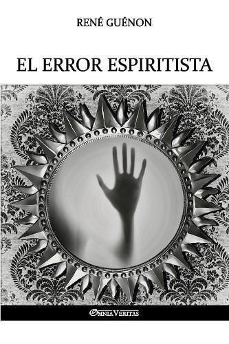 El error espiritista  [Guenon, Rene] (Tapa Blanda)