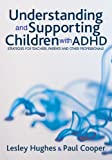 Understanding and Supporting Children with ADHD: Strategies for Teachers, Parents and Other Professionals