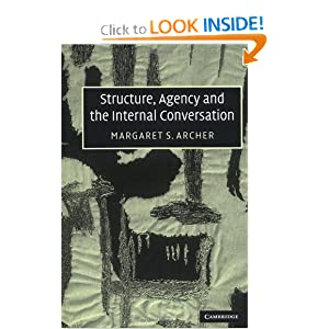 Structure, Agency and the Internal Conversation Margaret S. Archer