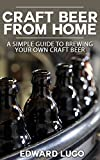 Craft Beer from Home: A Simple Guide to Brewing Your Own Craft Beer