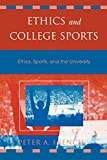 Ethics and College Sports: Ethics, Sports, and the University (Issues in Academic Ethics)