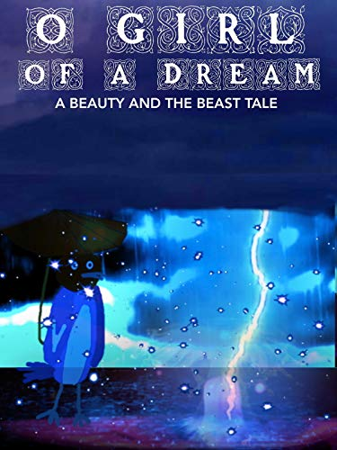 O Girl of a Dream: A Beauty and the Beast Tale
