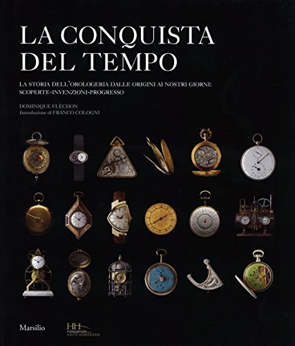 la-conquista-del-tempo-la-storia-dellorologeria-dalle-origini-ai-nostri-giorni-scoperte-invenzioni-p