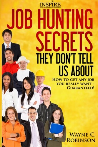 Job Hunting Secrets They Don't Tell Us About: How To Get Any Job You Really Want: Volume 4 (Success By Design)