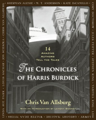 The Chronicles of Harris Burdick: Fourteen Amazing Authors Tell the Tales With an Introduction by Lemony Snicket