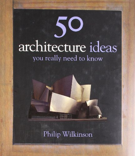 Philip Wilkinson - 50 Architecture Ideas You Really Need to Know (50 Ideas You Really Need to Know Series)